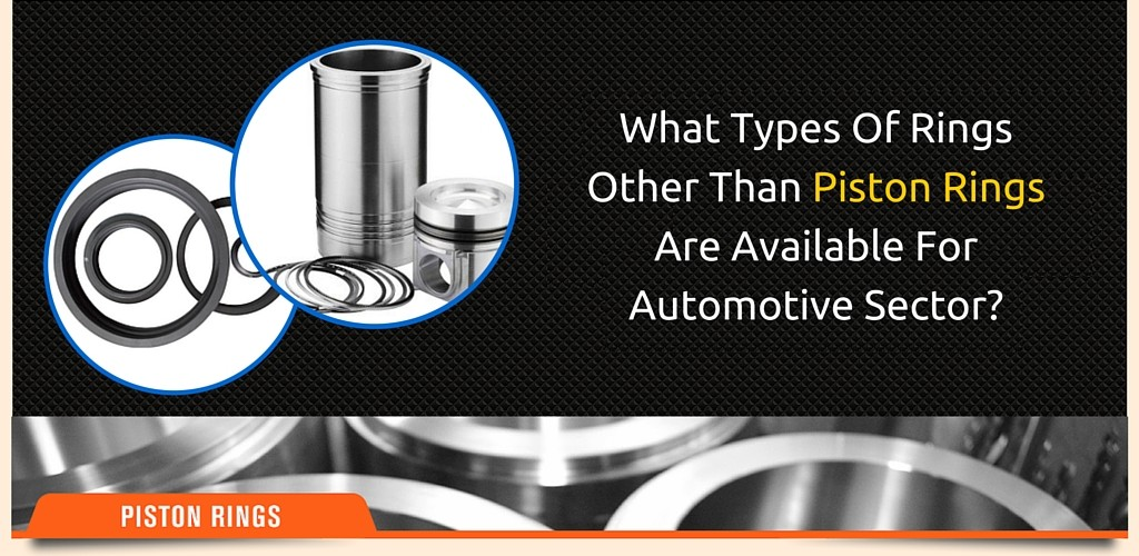 What Types Of Rings Other Than Piston Rings Are Available For Automotive Sector?