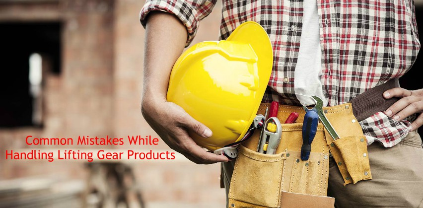 Common Mistakes While Handling Lifting Gear Products